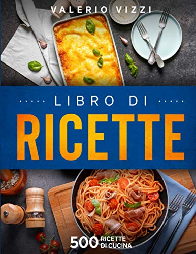 Libro di ricette: 500 ricette di cucina