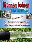 Brunnen bohren - Das Handbuch: Wie Du mit dem...