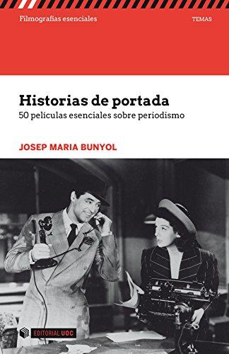 Historias de portada. 50 películas esenciales sobre periodismo (Filmografías esenciales)