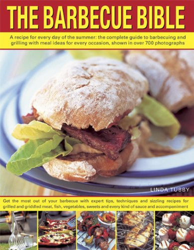 The Barbecue Bible: A Recipe for Every Day of the Summer: the Complete Guide to Barbecuing and Grilling With Meal Ideas for Every Occasion, Shown in More Than 675 Photographs