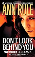 Don't Look Behind You: Ann Rule's Crime Files #15 by Ann Rule(2011-11-29)