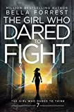 Forrest, B: Girl Who Dared to Think 7: The Girl Who Dared to Fight - Bella Forrest
