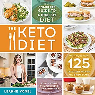 The Keto Diet: The Complete Guide to a High-Fat Diet, with More Than 125 Delectable Recipes and 5 Meal Plans to Shed Weight, Heal Your Body, and Regain Confidence                   By:                                                                                                                                 Leanne Vogel                               Narrated by:                                                                                                                                 Dana Stoutenburg                      Length: 7 hrs and 17 mins     32 ratings     Overall 4.2