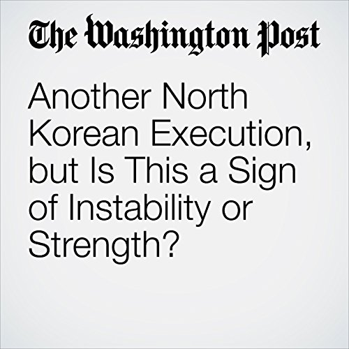 Another North Korean Execution, but Is This a Sign of Instability or Strength? cover art
