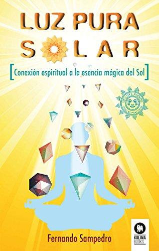 Luz Pura Solar: Conexión espiritual a la esencia mágica del Sol (Desarrollo espiritual)
