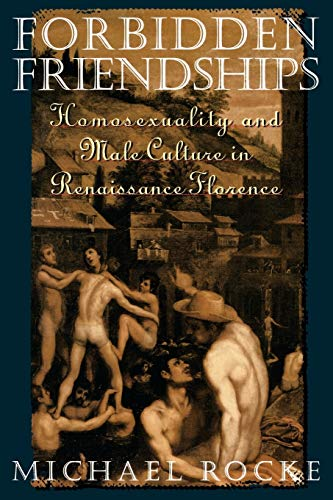 Forbidden Friendships: Homosexuality and Male Culture in Renaissance Florence (Studies in the History of Sexuality)