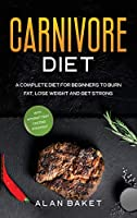 Carnivore Diet: A Complete Diet for Beginners to Burn Fat, Lose Weight and Get Strong