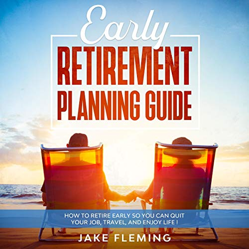 Download Early Retirement Planning Guide: How to Retire Early so You Can Quit Your Job, Travel, and Enjoy Lif audio book