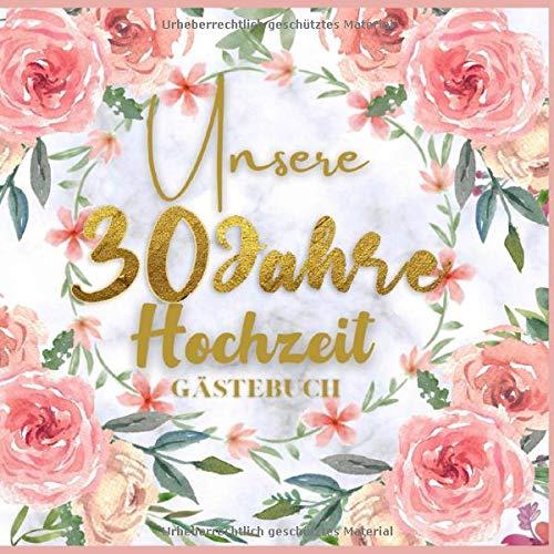 Unser 30 Jahre Hochzeit Gästebuch: Ideen zur Feier der 30 Hochzeitstag - 30 Jahre - Geschenk Buch...