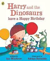 Harry and His Bucket Full of Dino Harry Dino Have Happy Birthday (Harry and the Dinosaurs)