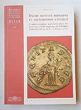 Entre tutelle romaine et autonomie civique : L'administration judiciaire dans les provinces hellénophones de l'empire romain (129 av. J.-C. - 235 apr. J.-C.)