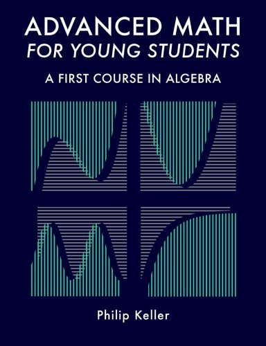 Advanced Math for Young Students: A First Course in Algebra