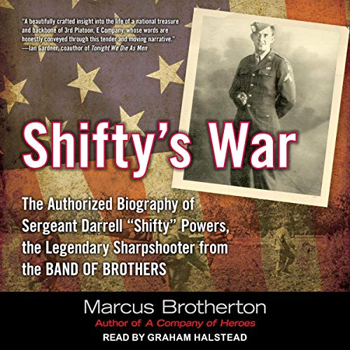 """Shifty's War: The Authorized Biography of Sergeant Darrell """"Shifty"""" Powers, the Legendary Sharpshooter from the Band of Brothers"""
