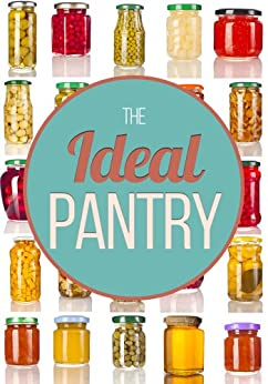 The Ideal Pantry: Your Comprehensive Guide to Food Remedies and Preservation Techniques by [Ben Night]