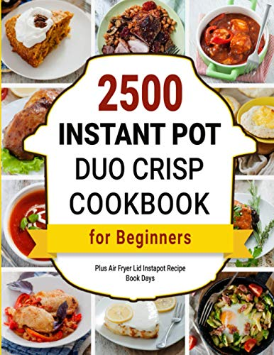 Instant Pot Duo Crisp Plus Air Fryer Cookbook: 2500 Lid Instapot Recipe Book Days for Beginners
