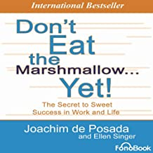 Don't Eat the Marshmallow... Yet!: The Secret to Sweet Success in Work and Life