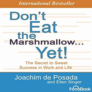Don't Eat the Marshmallow... Yet!     The Secret to Sweet Success in Work and Life              Written by:                                                                                                                                 Joachim De Posada,                                                                                        Ellen Singer                               Narrated by:                                                                                                                                 Michael McConnohie,                                                                                        Dan Worren                      Length: 2 hrs     1 rating     Overall 5.0
