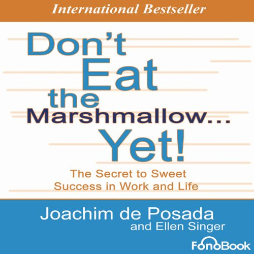 Don't Eat the Marshmallow... Yet!     The Secret to Sweet Success in Work and Life              By:                                                                                                                                 Joachim De Posada,                                                                                        Ellen Singer                               Narrated by:                                                                                                                                 Michael McConnohie,                                                                                        Dan Worren                      Length: 2 hrs     5 ratings     Overall 4.6