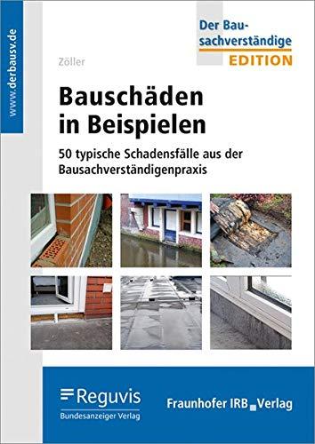 Bauschäden in Beispielen.: 50 typische Schadensfälle aus der Bausachverständigenpraxis. (Edition Der Bausachverständige)