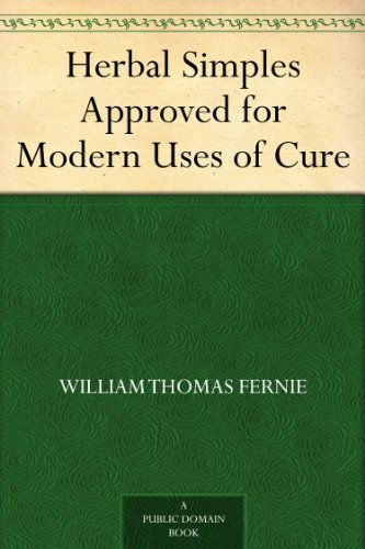 Herbal Simples Approved for Modern Uses of Cure by [William Thomas Fernie]