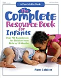 The Complete Resource Book for Infants: Over 700 Experiences for Children from Birth to 18 Months (Complete Resource Series)