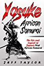 Yasuke  African Samurai : The Life and Legend of Japan's First African Samurai