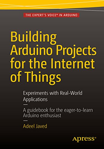 Building Arduino Projects for the Internet of Things: Experiments with Real-World Applications (English Edition)