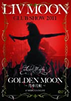 LIV MOON CLUB SHOW 2011 GOLDEN MOON~月華月虹~ [DVD]