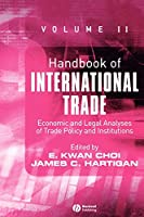 Handbook of International Trade: Economic and Legal Analyses of Trade Policy and Institutions (Blackwell Handbooks in Economics)