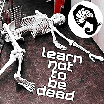 Learn Not to Be Dead