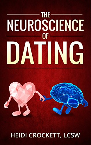 The Neuroscience of Dating: Modern Romance Neurobiology to the Rescue (English Edition)