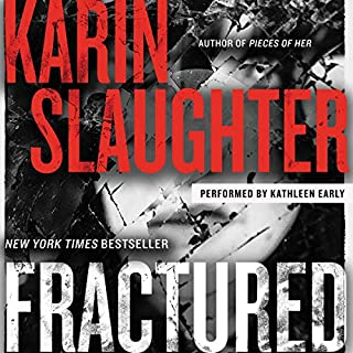 Fractured: A Novel     Will Trent Series, Book 2              Written by:                                                                                                                                 Karin Slaughter                               Narrated by:                                                                                                                                 Kathleen Early                      Length: 13 hrs and 32 mins     18 ratings     Overall 4.6