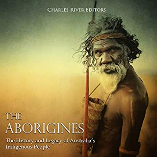 The Aborigines: The History and Legacy of Australia's Indigenous People audiobook cover art