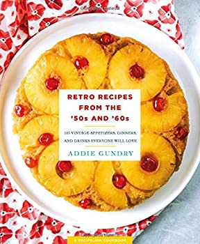 Retro Recipes from the  50s and  60s  103 Vintage Appetizers Dinners and Drinks Everyone Will Love  RecipeLion