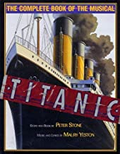Titanic: The Complete Book of the Musical (Applause Books)