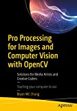 Pro Processing for Images and Computer Vision with OpenCV: Solutions for Media Artists and Creative Coders (English Edition)