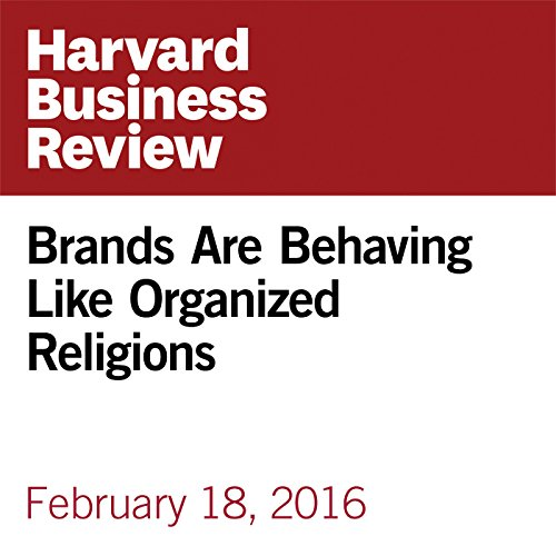 Brands Are Behaving Like Organized Religions copertina