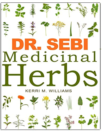 Compare Textbook Prices for DR. SEBI Medicinal Herbs: Healing Uses, Dosage, DIY Capsules & Where to buy wildcrafted Herbal Plants for Remedies, Detox Cleanse, Immunity, Weight ... Skin & Hair Rejuvenation Dr. Sebi Herbs  ISBN 9798558701319 by Williams, Kerri M.