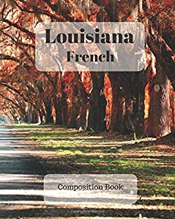 Louisiana French Composition Book: a college ruled notebook for your exercises, assignments and notes