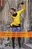 Cultures adolescentes - Entre turbulence et construction de soi