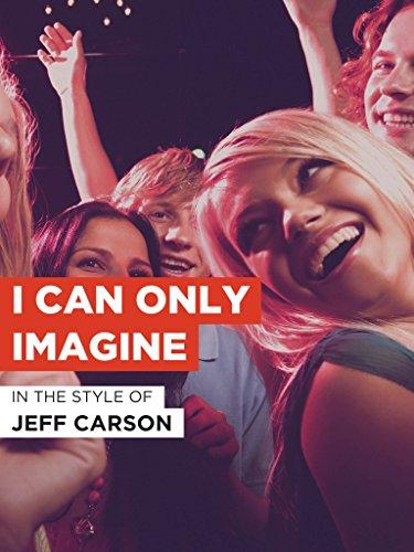 """I Can Only Imagine im Stil von """"Jeff Carson"""""""