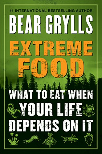 Extreme Food: What to Eat When Your Life Depends on It by [Bear Grylls]