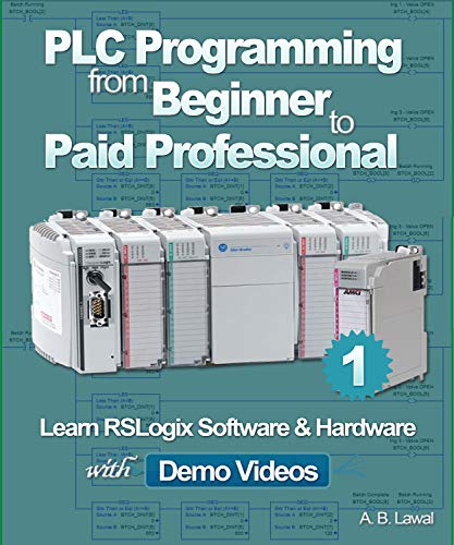 PLC Programming from Beginner to Paid Professional: Learn RSLogix Software & Hardware with Demo Videos (English Edition)