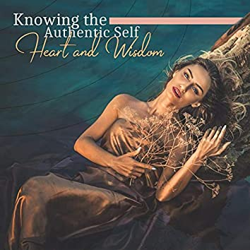 Knowing the Authentic Self: Heart and Wisdom