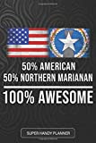 50% American 50% Northern Marianan 100% Awesome: Northern Marianan Planner Calender Journal Notebook Gift Plus Much More Gift For Northern Marianan ... And Roots From Northern Mariana Islands