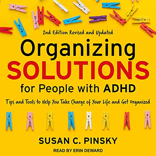 Organizing Solutions for People with ADHD, 2nd Edition - Revised and Updated: Tips and Tools to Help You Take Charge of Y...