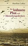 Der kühnste Plan seit Menschengedenken von  Matthias Lohre