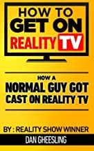 How To Get On Reality TV: How A Normal Guy Got Cast On Reality TV: The four year journey of a normal guy's journey to getting cast on Reality TV.
