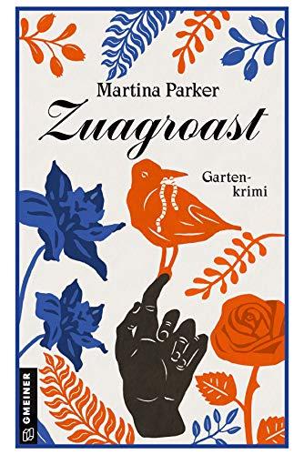 Zuagroast: Gartenkrimi (Kriminalromane im GMEINER-Verlag)