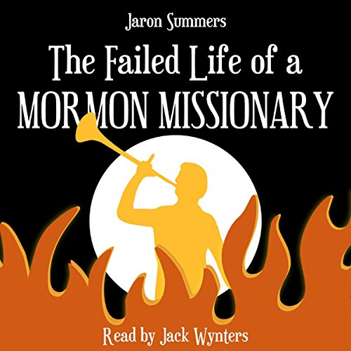 The Failed Life of a Mormon Missionary Audiobook By Jaron Summers cover art